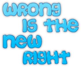 wrong_is_the_new_right