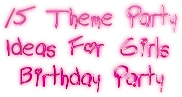 15 Theme Party Ideas For Girl's Birthday Party